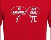 Be Rational Get Real T-shirt math nerd Pi Geek More Colors S - 2XL