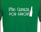 More Beer Please Mas Cerveza por favor Spanish Mexican T-Shirt S - 2XL