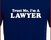 Trust Me I'm A Lawyer T-shirt Tee More Colors S - 2XL