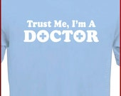 Trust Me I'm A Doctor T-shirt Tee More Colors S - 2XL