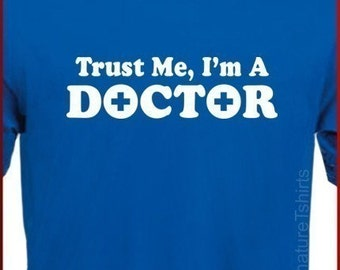 Gift for doctor - Trust Me I'm A Doctor T-shirt Tee Humor Mens Womens Geek Funny  Clothing Husband Christmas Gift