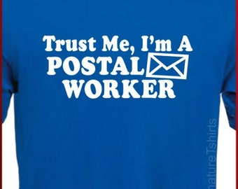 Trust Me I'm A Postal Worker Mens T-shirt womens tshirt shirt t shirt Fathers Day gift gifts for him husband wife Tee more colors S - 2XL