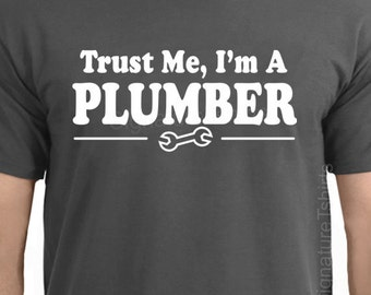 Trust Me I'm A PLUMBER T-shirt - funny mens Maintenance tshirt shirt Christmas gift for husband t shirt Tee gift for dad More Colors S - 2XL