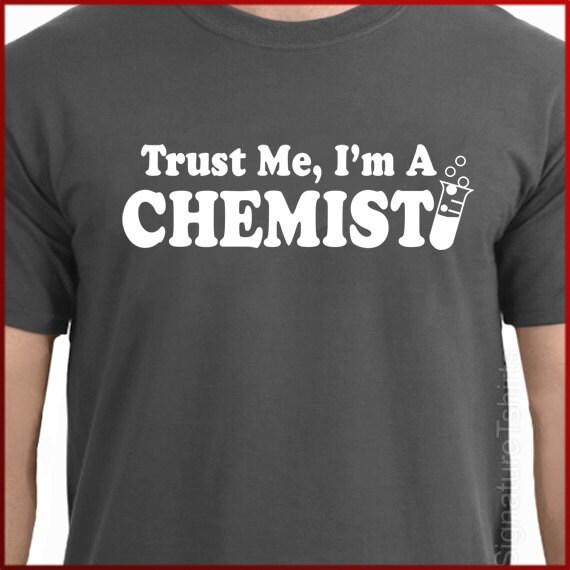 Trust Me I'm a Chemist Mens Women T-shirt Gift tshirt shirt science Tee shirt Funny Graduation gift College t-shirt More Colors S - 2XL