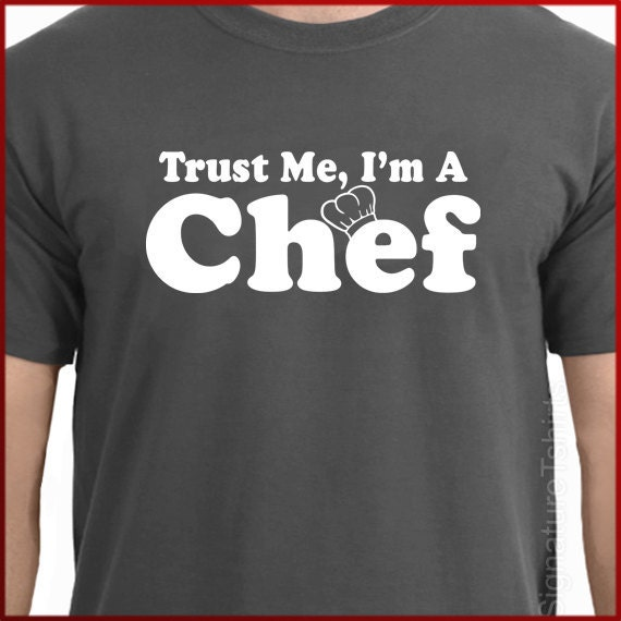 Trust Me I'm A Chef Mens Tshirt culinary shirt funny cook food t shirt t-shirt Tee gift  More Colors S - 2XL