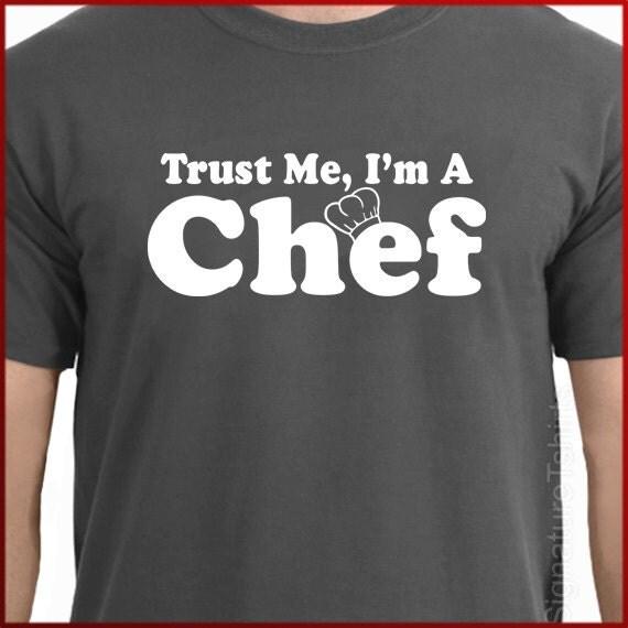 Trust Me I'm A Chef Mens Tshirt culinary shirt funny cook