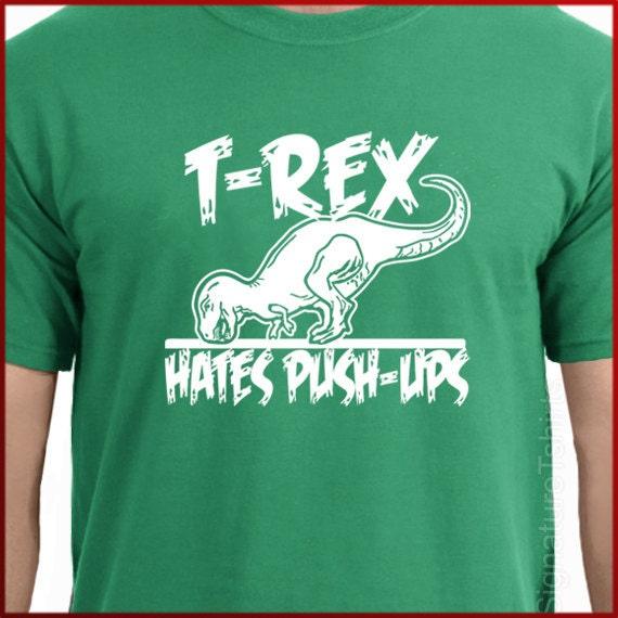 T-rex Hates Pushups Push Ups tshirt T-shirt Gym Workout Funny TRex dino shirt mens womens kids tshirt t shirt Christmas gift tee more colors