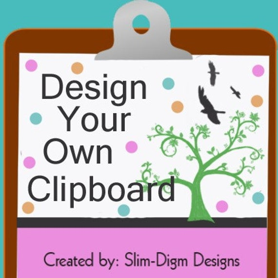NEW...DESIGN YOUR OWN CLIPBOARD