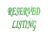 RESERVED LISTING  for - ellenray