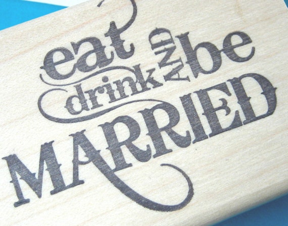 Eat Drink and Be Married Rubber Stamp,  for Weddings, Invitations, Cards, design 1