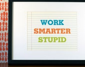 8X10 Recycled Art Print - Work Smarter Stupid