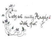 """Hand Scribed Calligraphy """"Cats are Angels with fur"""""""