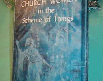 1953 CHURCH WOMEN IN THE SCHEME OF THINGS HB Book By MOSSIE ALLMAN WYKER
