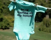 Stop staring at my lunch-- baby onesie--SALE on this second