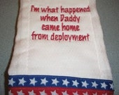 Burp Cloth with I'm what happened when Daddy came home from deployment