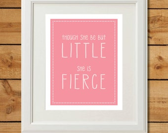 Though She Be But Little She Is Fierce Printable Art - Instant Download - Pink Nursery Printable Wall Art for Baby Girl - Preemie Girl Gift