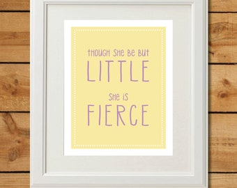 Though She Be But Little - Printable Art - She is Fierce