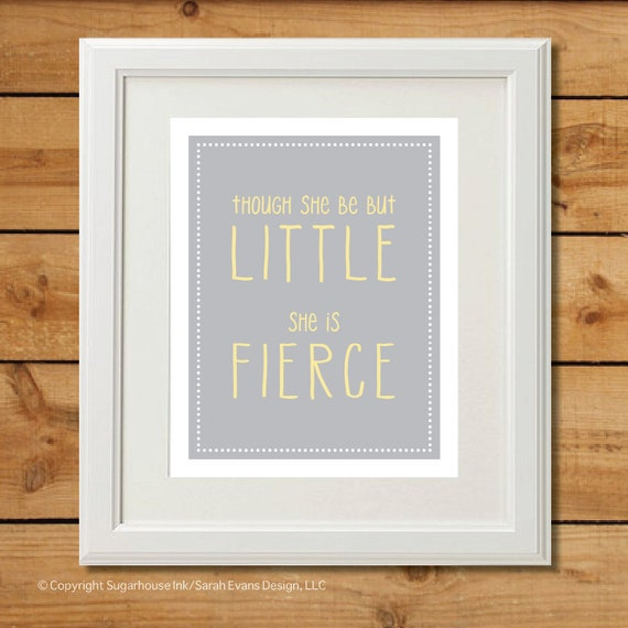 Though She Be But Little - Printable Art - She is Fierce Gray and Yellow