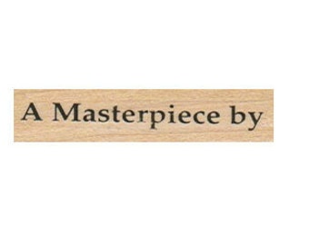 Wood mounted rubber stamp quote Masterpiece by