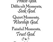 Happy Moments, Praise God - Difficult Moments, Seek God - Quiet Moments, Worship God....Vinyl Lettering