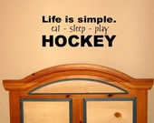 Life is simple...eat - sleep - play....Hockey...Baseball....Basketball....Football...Vinyl lettering