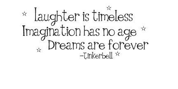 Laughter is timeless-Imagination has no age-Dreams are forever...tinkerbell Vinyl lettering decal