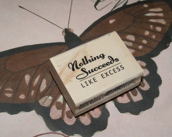 Nothing Succeeds Like Excess wood mounted Rubber Stamp