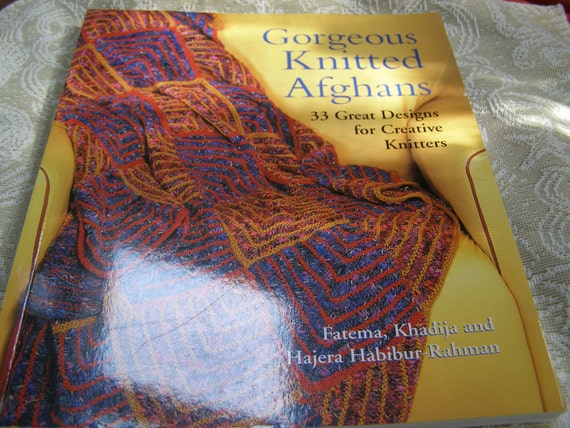 Gorgeous Knitted Afghans 33 Great Designs for Creative Knitters by Fatema, Khadija and Hajera Habibur Rahman - Terrific for Knitters