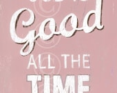 God Is Good All The Time - Pink Retro Style Word Art Print