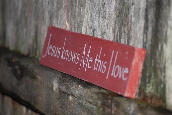 Jesus knows me this I love distressed wood sign