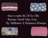 Boutique Travel and Full Size Wipe Case Instructions with Burp Cloth tutorial Nursing Pad Tutorial and Changing Pad Tutorial SALE 20% OFF