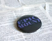 Epic Mount pinback button