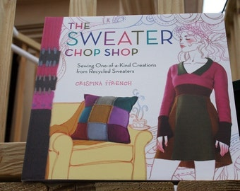 Recycled Sweater Tutorial, How-To Make with Recycled Sweaters, Teaching Book by Crispina ffrench, The Sweater Chop Shop
