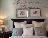 Wall Decal Grow Old Along with Me, The Best is Yet to Be Wall Transfer Wall Tattoo Wall Words