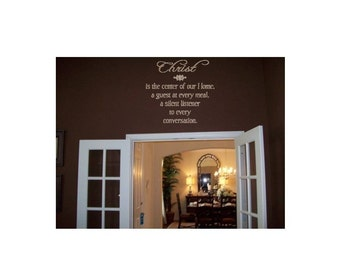 Wall Decal Quote Christ is the center of our home, a guest at every meal, a silent listener to every conversation.