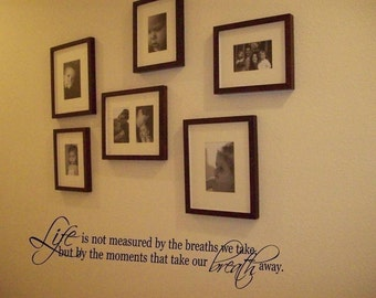 Wall Decal Quote Life is Not Measured By the Breaths We Take Wall Decal/Wall Words/Wall Transfer
