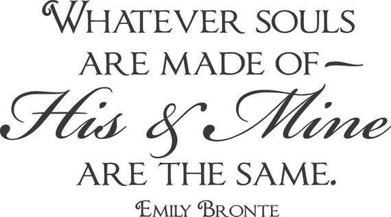 Whatever souls are made of His and Mine are the same Emily Bronte Wall Decal Quote