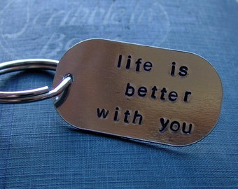 Hand Stamped Keychain...life is better with you