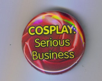 Cosplay: Serious Business 1 Inch Pinback Button