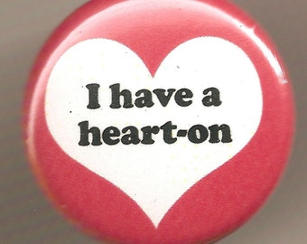 I Have a Heart On 1 Inch Pinback Button