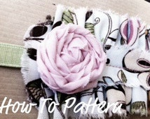Fabric Flower Patterns- How To PDF patterns for 4 flowers includes 1 bonus flower