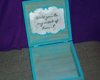 Will you be my maid hand painted cigar box bridesmaid box personalize me