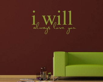 I will always love you - Vinyl Wall Decals Stickers Art Graphics Words Lettering vinyl wall decal (small)