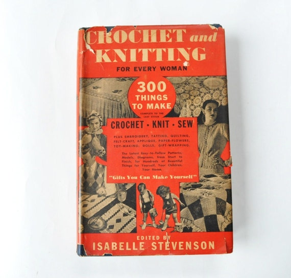 1947 Crochet and Knitting for every woman--300 things to make--hardback book with sleeve--vintage sewing book