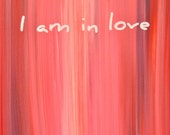 I am in love -- inspirational original canvas artwork