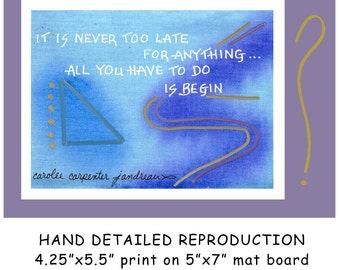NEVER TOO LATE - Embellished Soul Saying Print on 5x7 Mat Board - Free Shipping Continental United States