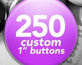 250 Custom 1-inch Pinback Buttons