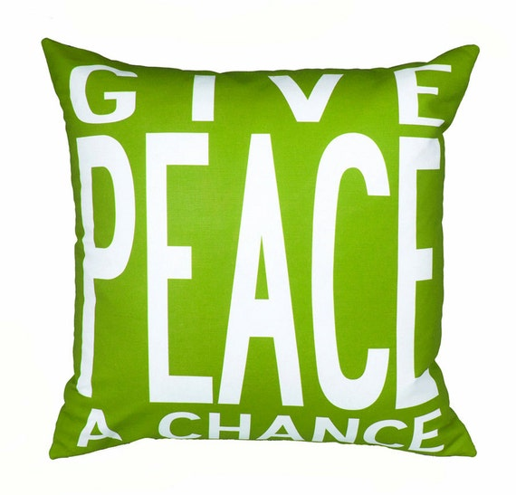 Give PEACE a Chance- New Design-Eco-friendly 20x20 Pillow in your choice of color