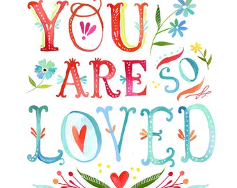 You Are So Loved Print | Watercolor Quote | Inspirational Wall Art | Lettering | Katie Daisy | 8x10 | 11x14