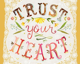 Trust Your Heart art print | Inspirational Quotation |  Illustrated Quote | Hand Lettering | Floral Typography | Katie Daisy Wall Art